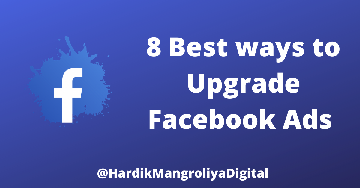 8 Best ways to Upgrade Facebook Ads [2020]